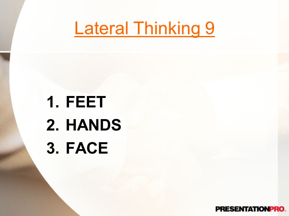 Lateral Thinking 9 FEET HANDS FACE Feet First