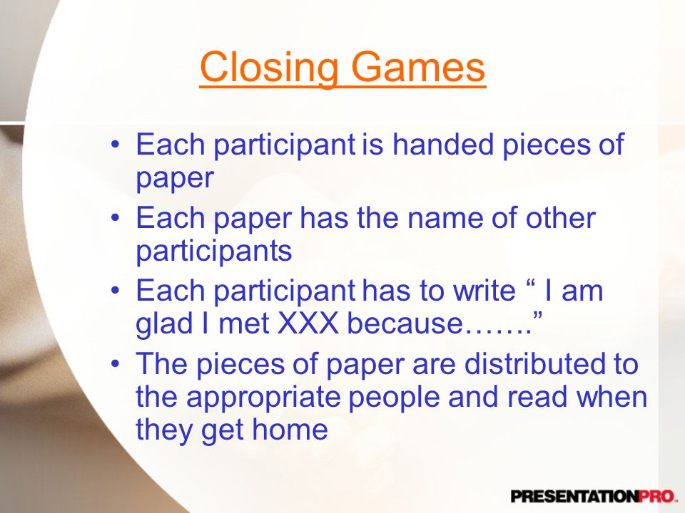 Closing Games Each participant is handed pieces of paper