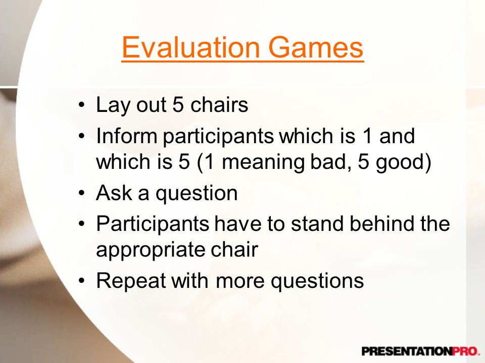 Evaluation Games Lay out 5 chairs