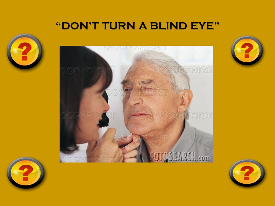DON'T TURN A BLIND EYE