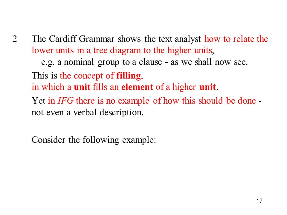 The Cardiff Grammar shows the text analyst how to relate the lower units in a tree diagram to the higher units, e.g. a nominal group to a clause - as we shall now see.