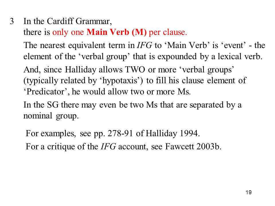 In the Cardiff Grammar, there is only one Main Verb (M) per clause.