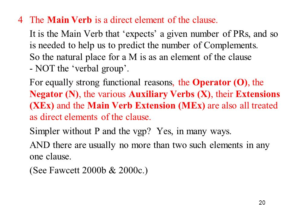 The Main Verb is a direct element of the clause.