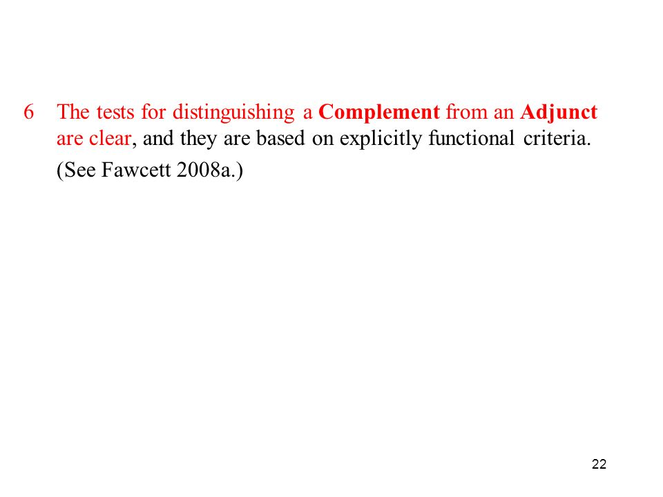 The tests for distinguishing a Complement from an Adjunct are clear, and they are based on explicitly functional criteria.