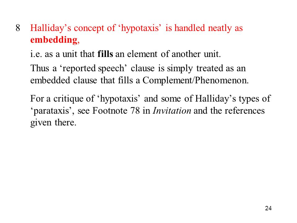 8 Halliday's concept of 'hypotaxis' is handled neatly as embedding,