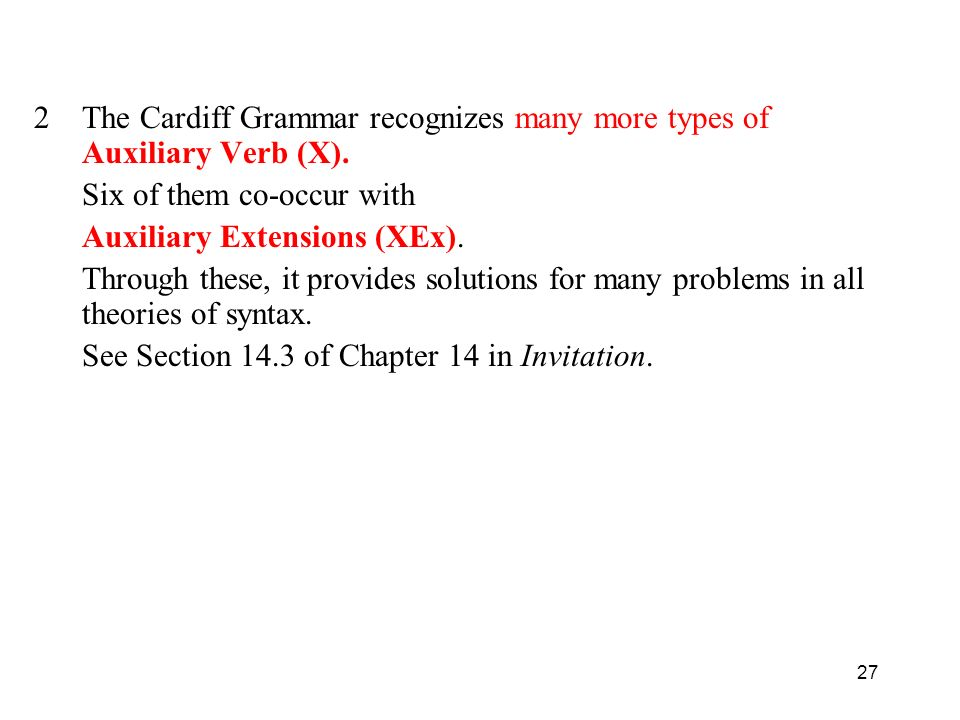 The Cardiff Grammar recognizes many more types of Auxiliary Verb (X).