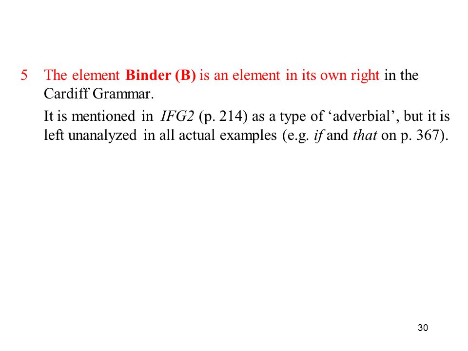 The element Binder (B) is an element in its own right in the Cardiff Grammar.