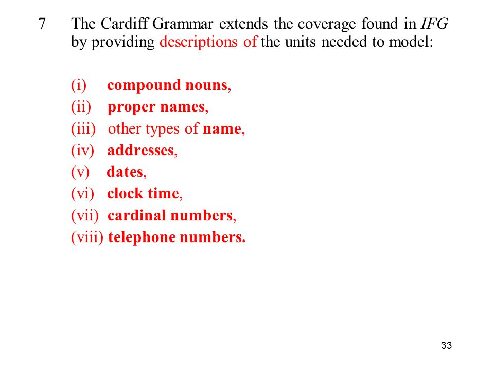 The Cardiff Grammar extends the coverage found in IFG by providing descriptions of the units needed to model: