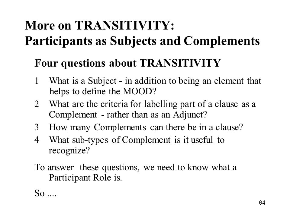 More on TRANSITIVITY: Participants as Subjects and Complements