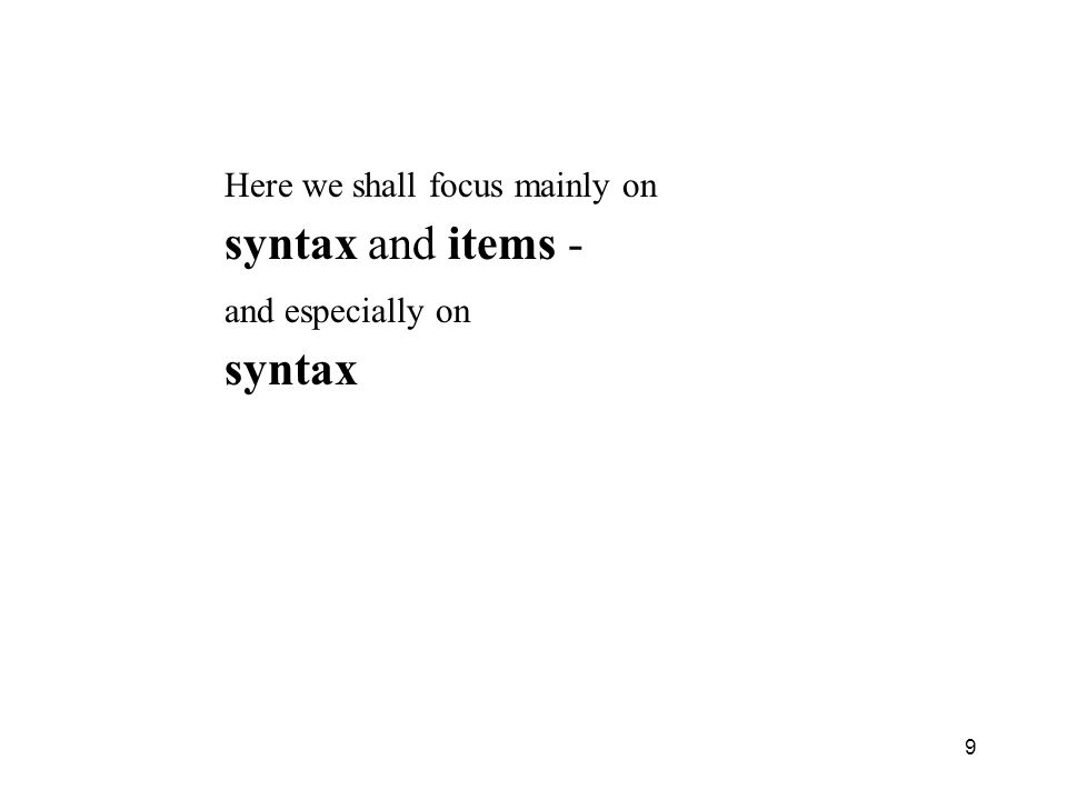 syntax and items - syntax Here we shall focus mainly on