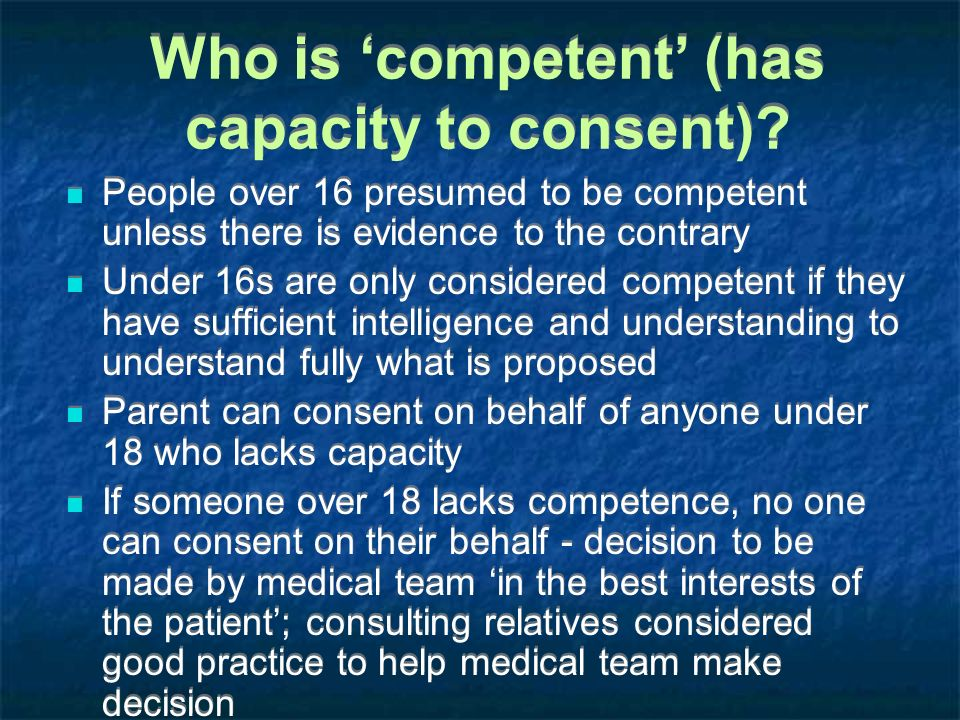 Who is 'competent' (has capacity to consent)
