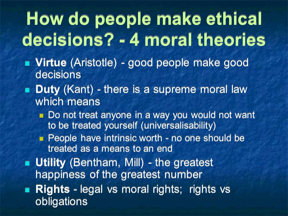 How do people make ethical decisions - 4 moral theories