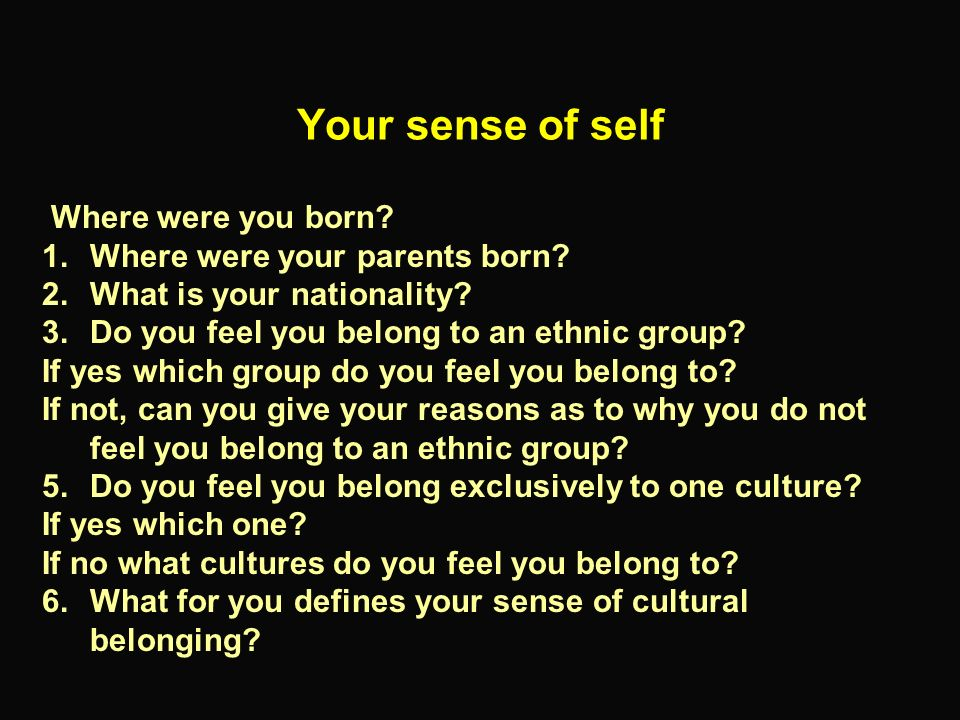 Your sense of self Where were you born Where were your parents born