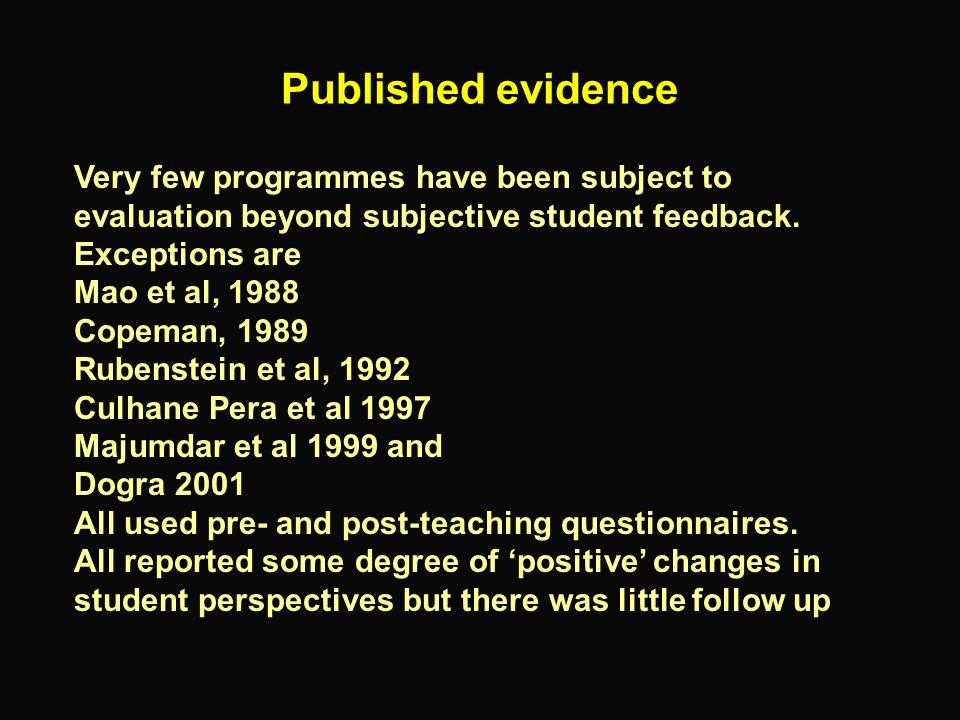 Published evidence Very few programmes have been subject to evaluation beyond subjective student feedback. Exceptions are.