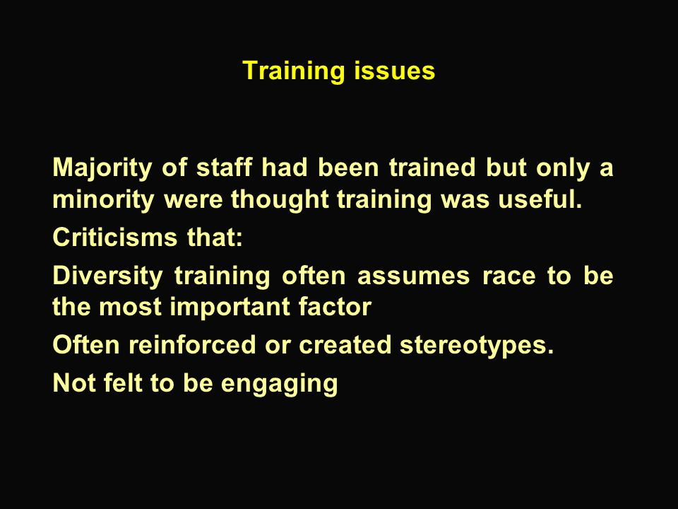 Training issues Majority of staff had been trained but only a minority were thought training was useful.