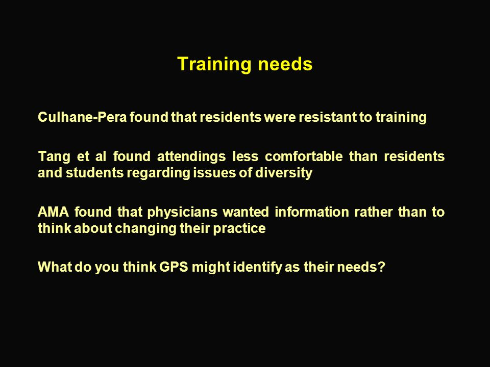 Training needs Culhane-Pera found that residents were resistant to training.