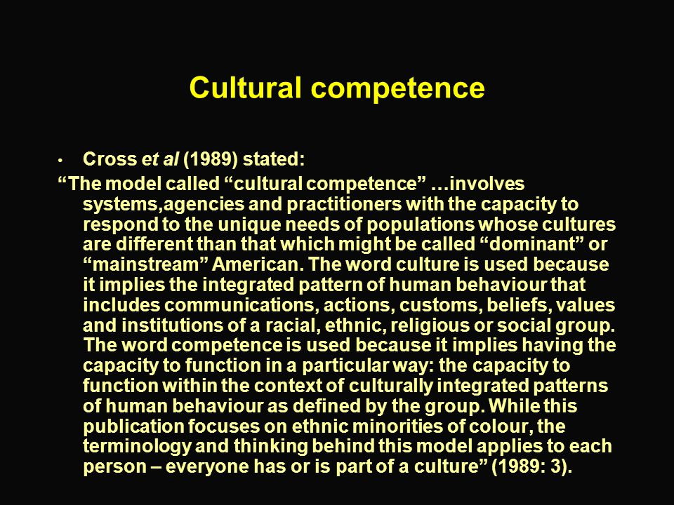 Cultural competence Cross et al (1989) stated: