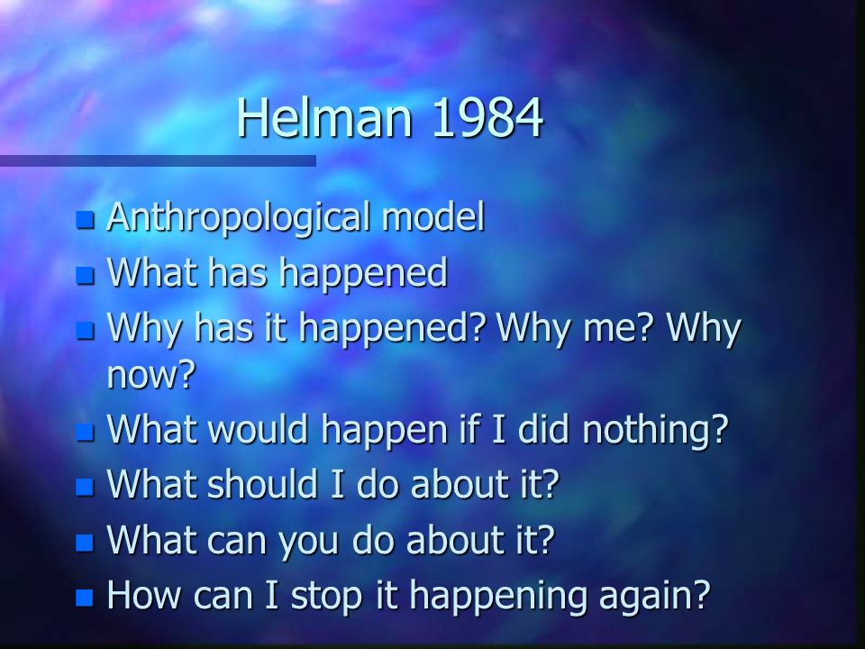 Helman 1984 Anthropological model What has happened
