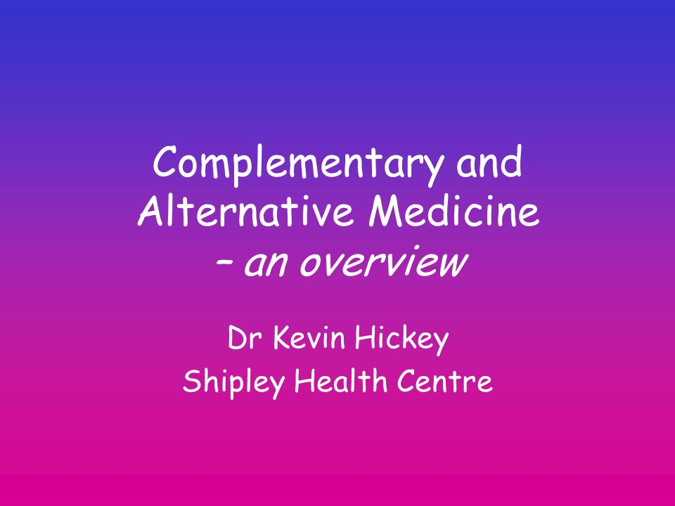 Complementary and Alternative Medicine – an overview