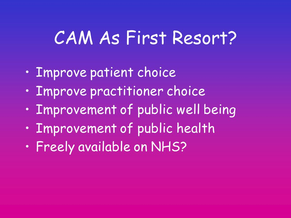 CAM As First Resort Improve patient choice
