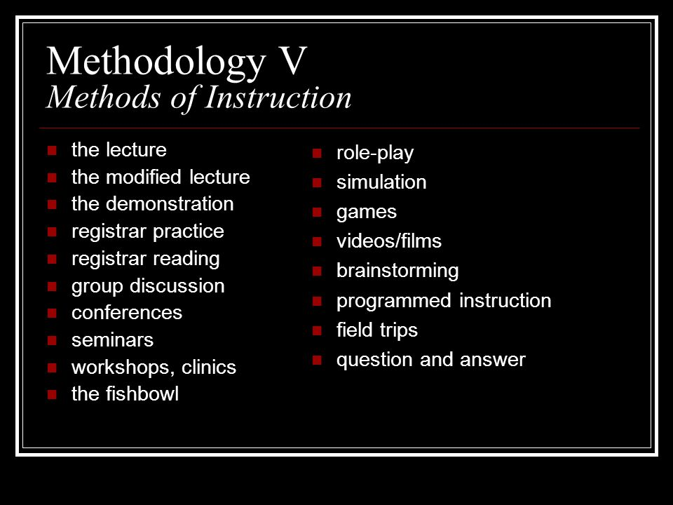 Methodology V Methods of Instruction