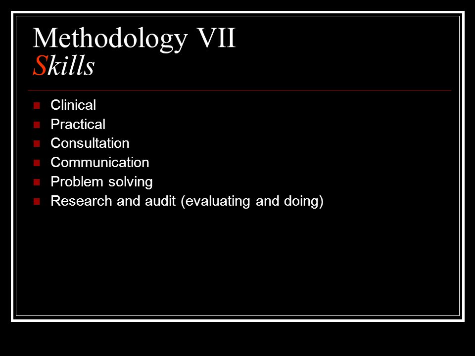 Methodology VII Skills