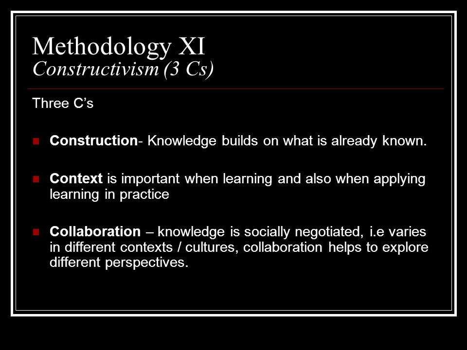 Methodology XI Constructivism (3 Cs)