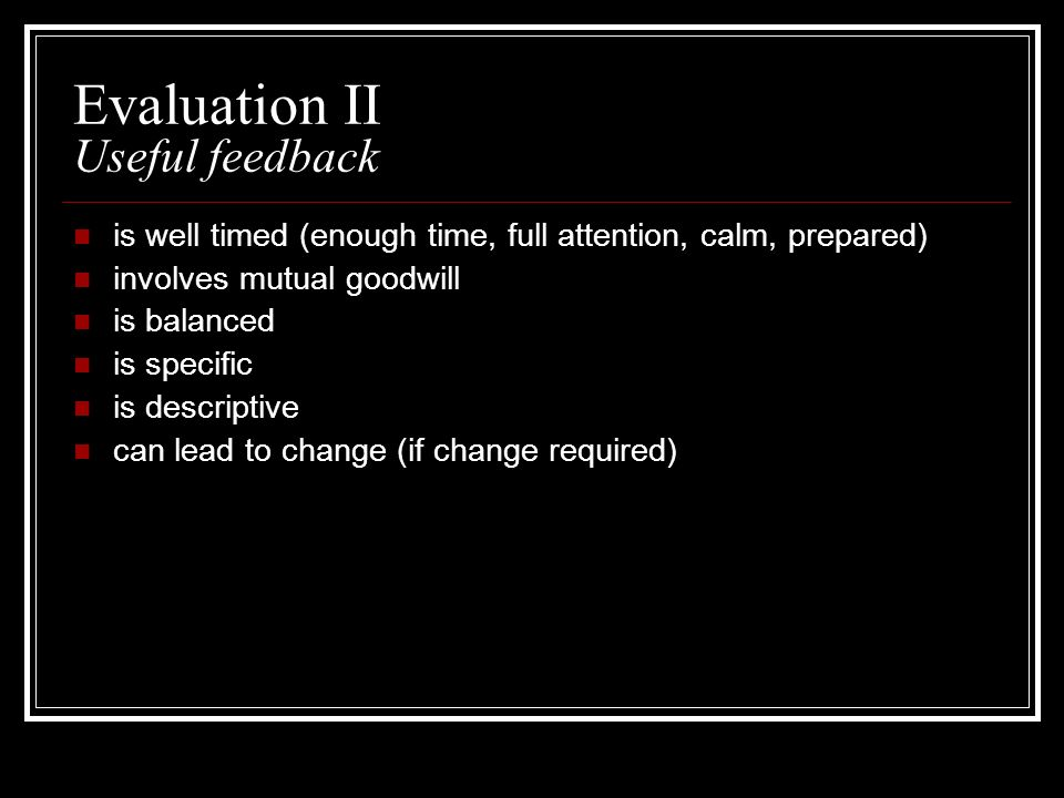 Evaluation II Useful feedback