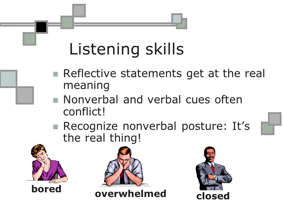 Listening skills Reflective statements get at the real meaning