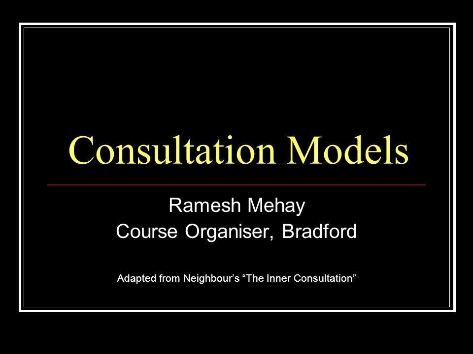 Consultation Models Ramesh Mehay Course Organiser, Bradford