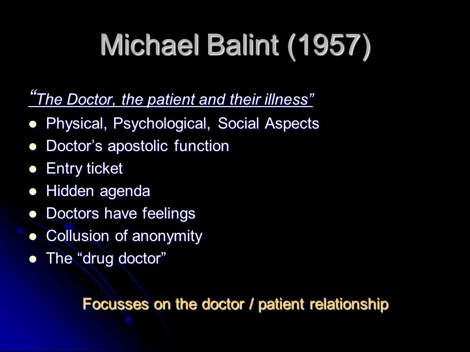 Focusses on the doctor / patient relationship