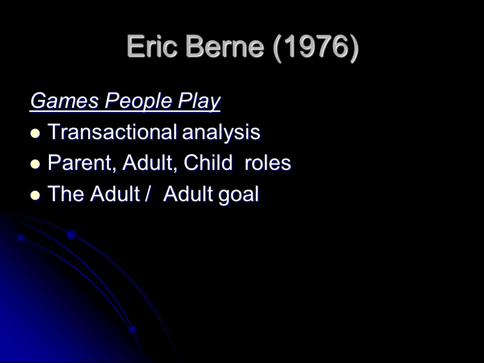 Eric Berne (1976) Games People Play Transactional analysis