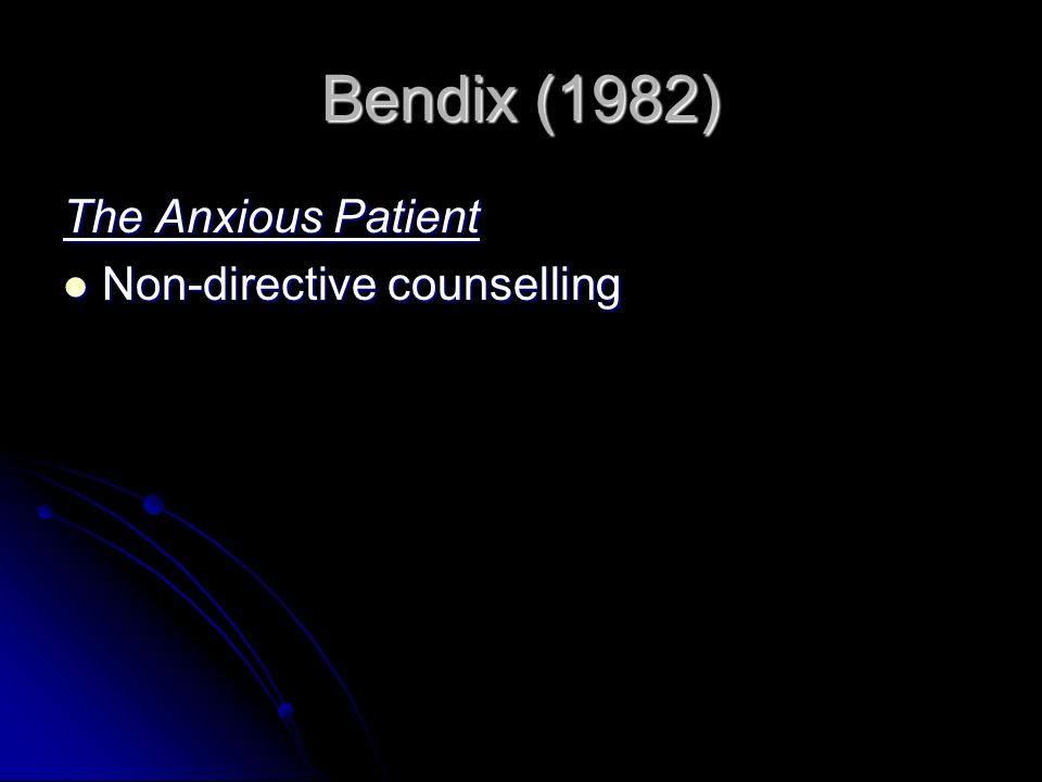 Bendix (1982) The Anxious Patient Non-directive counselling