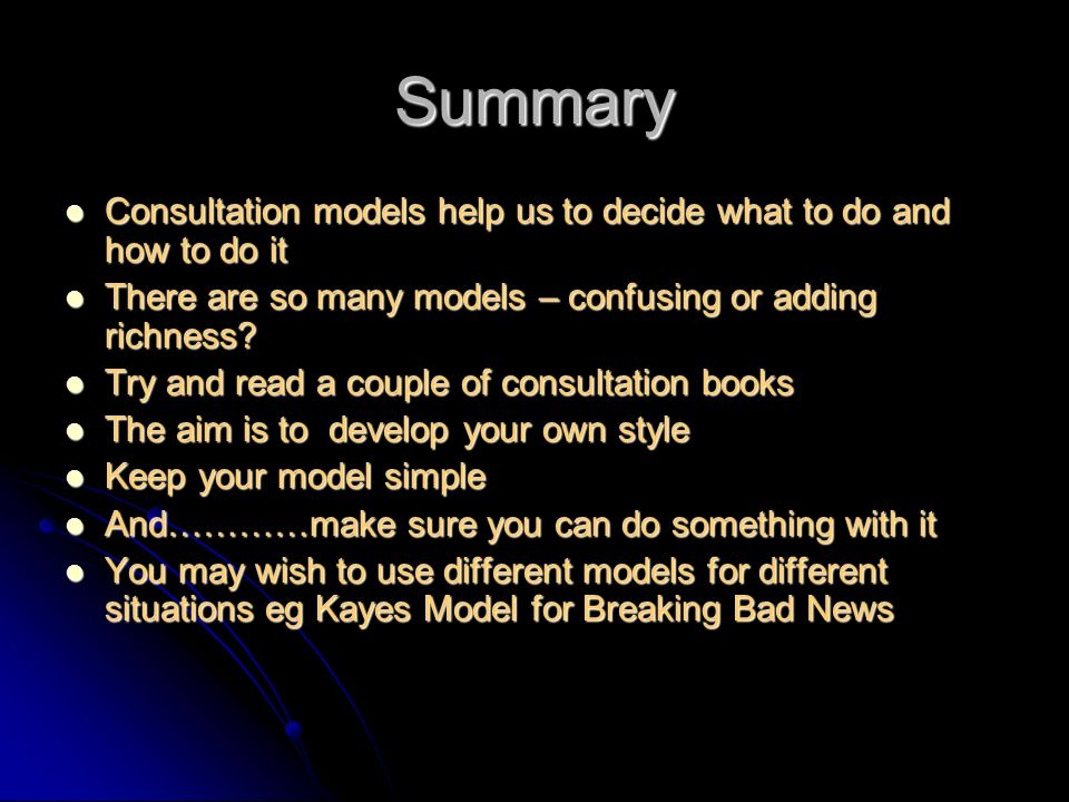 Summary Consultation models help us to decide what to do and how to do it. There are so many models – confusing or adding richness