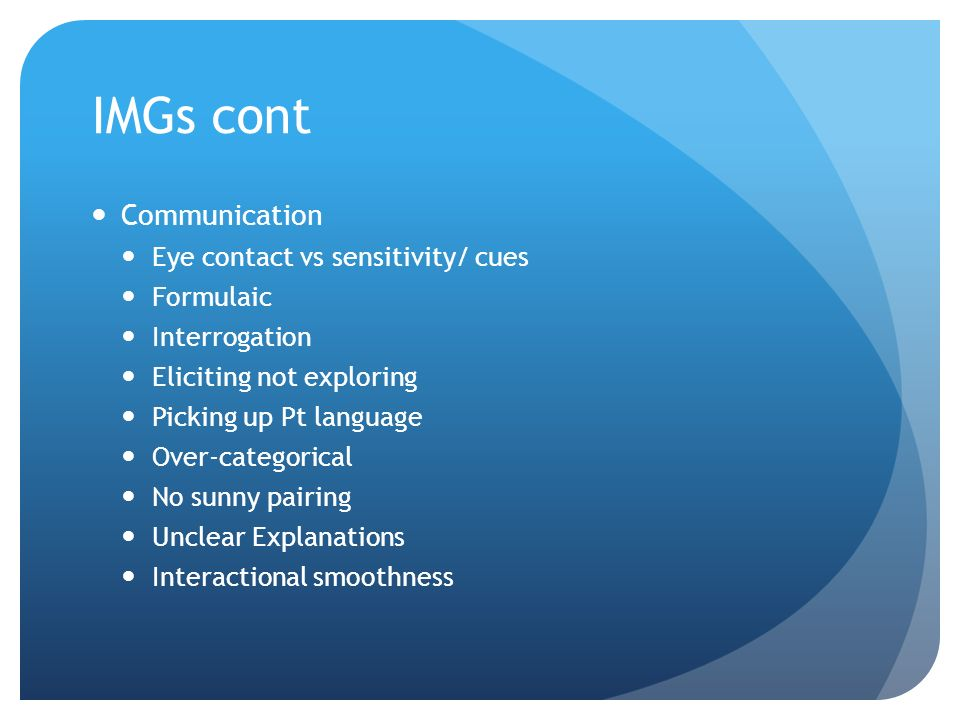 IMGs cont Communication Eye contact vs sensitivity/ cues Formulaic