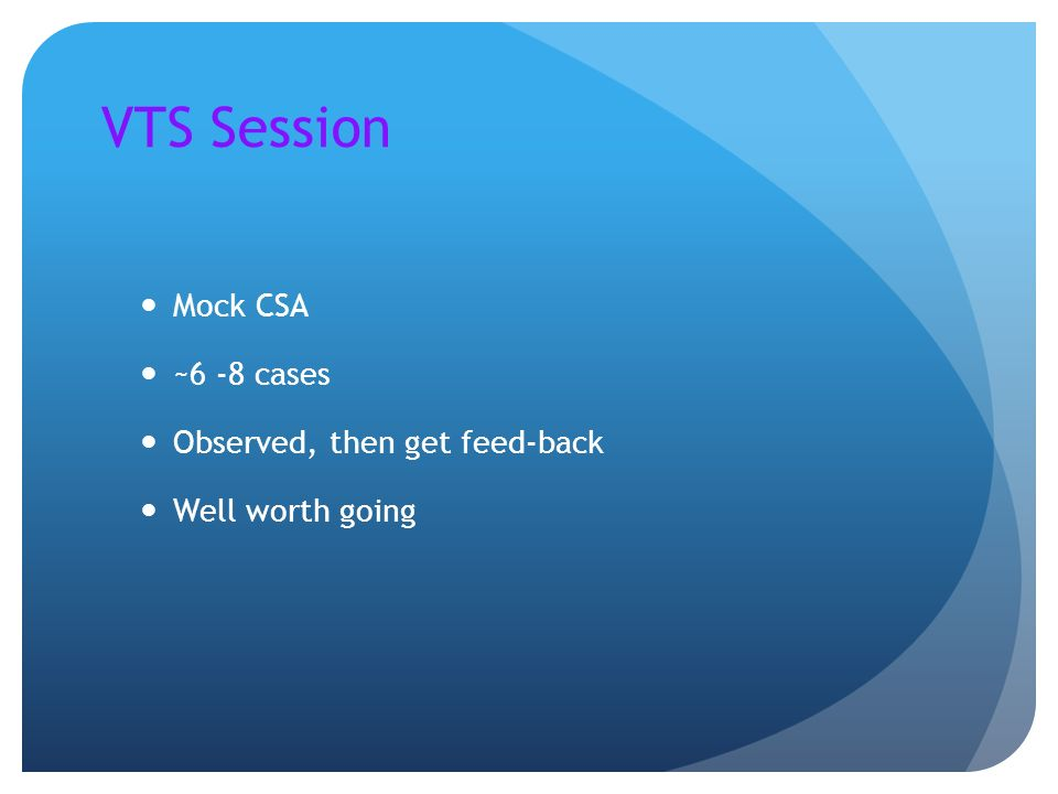 VTS Session Mock CSA ~6 -8 cases Observed, then get feed-back