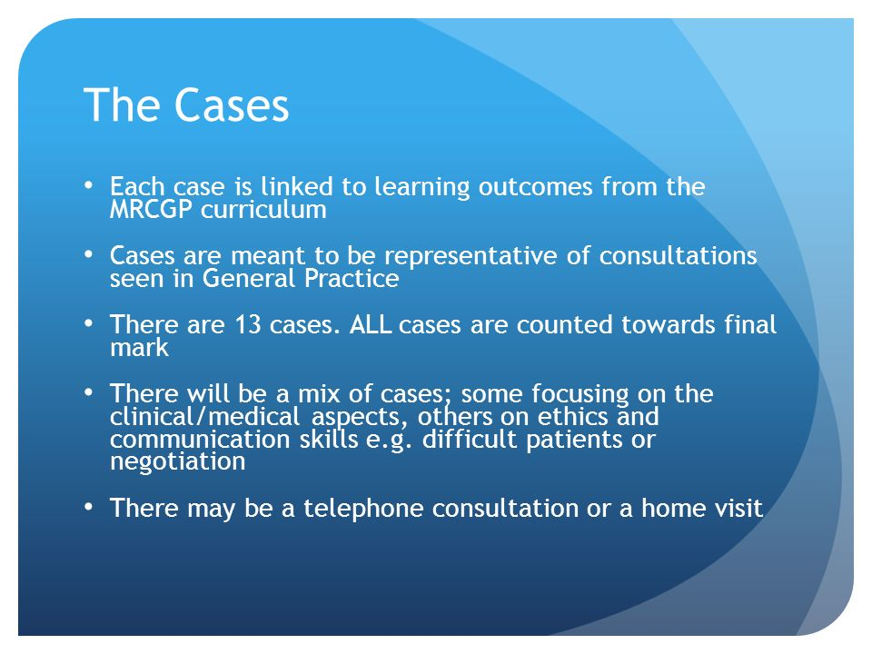 The Cases Each case is linked to learning outcomes from the MRCGP curriculum.