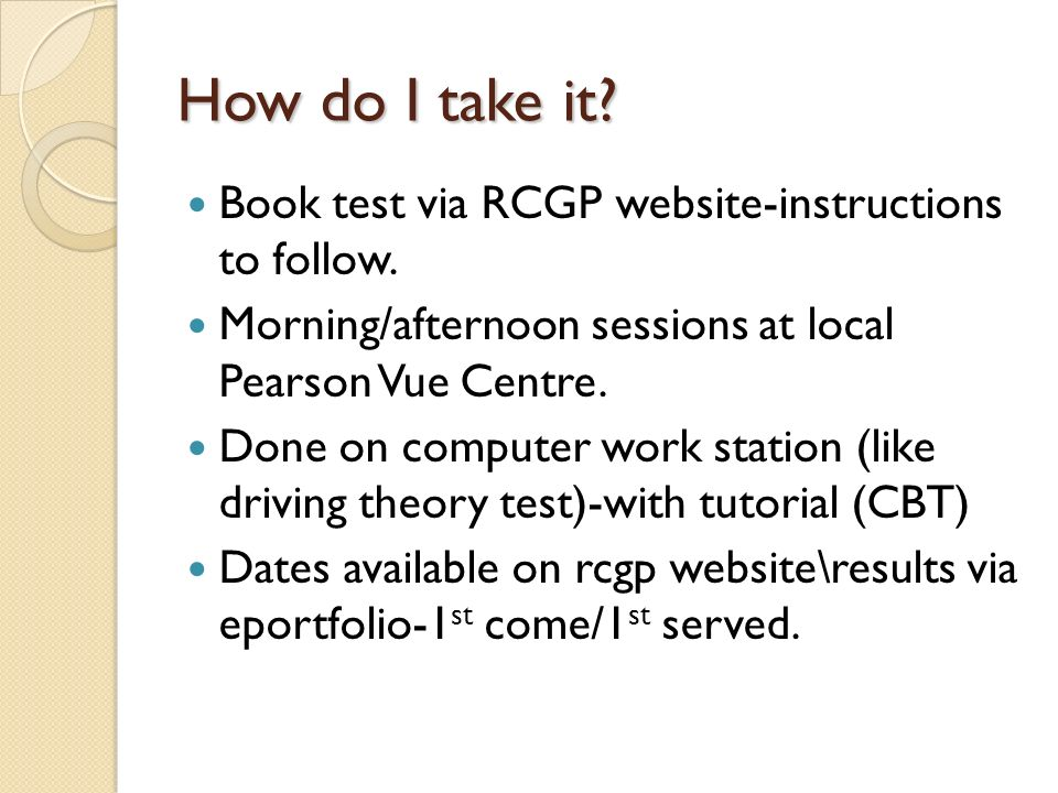How do I take it Book test via RCGP website-instructions to follow.
