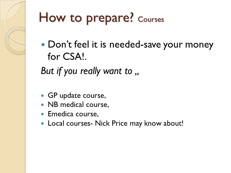How to prepare Courses Don't feel it is needed-save your money for CSA!. But if you really want to ,,