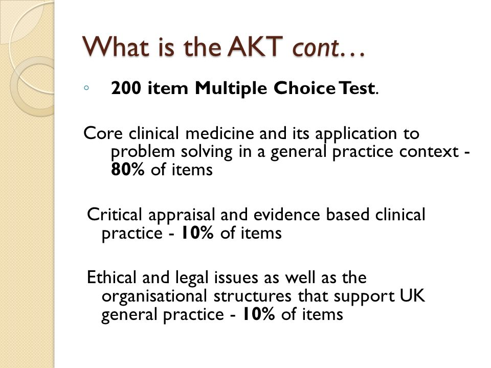 What is the AKT cont… 200 item Multiple Choice Test.