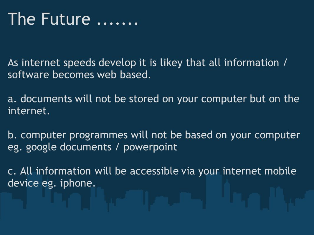The Future ....... As internet speeds develop it is likey that all information / software becomes web based.