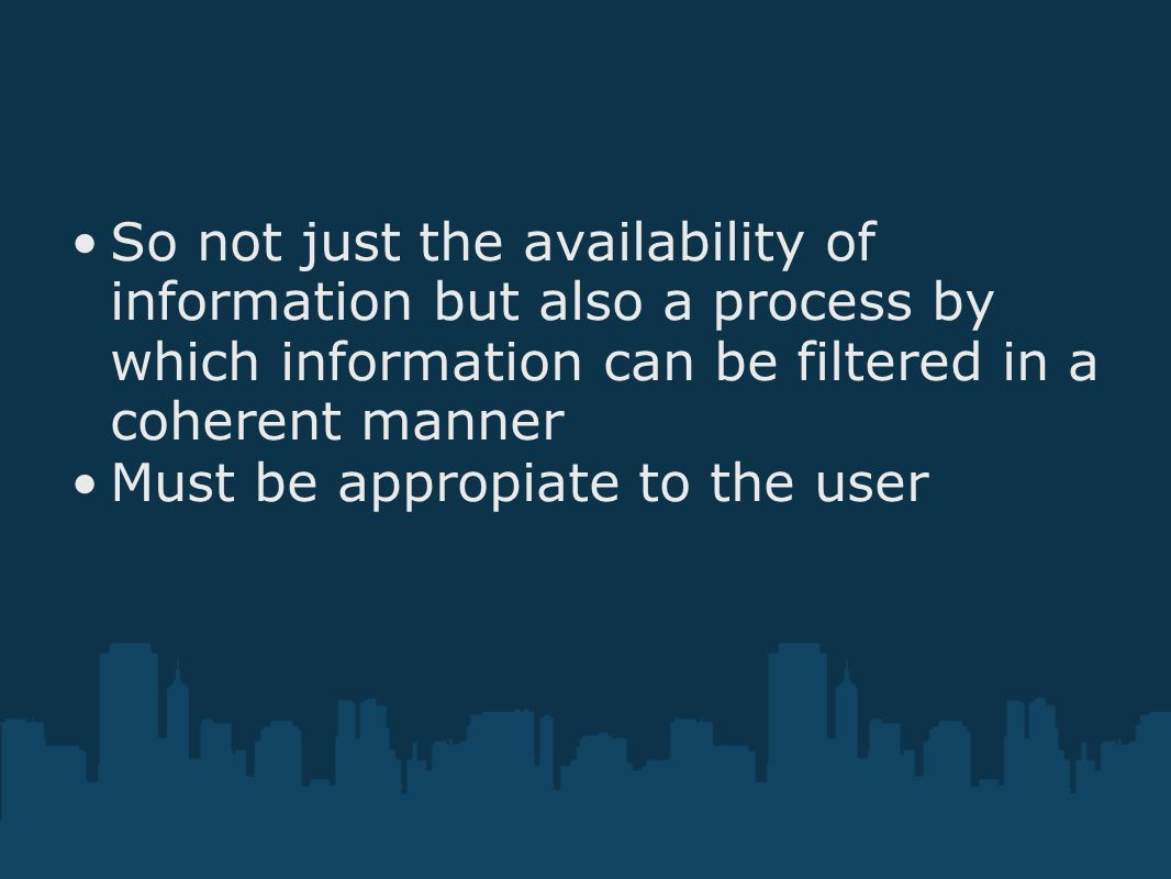 So not just the availability of information but also a process by which information can be filtered in a coherent manner