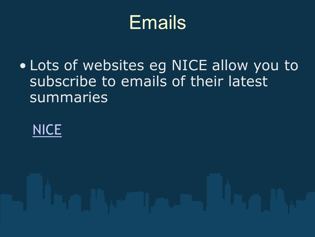 Emails Lots of websites eg NICE allow you to subscribe to emails of their latest summaries.