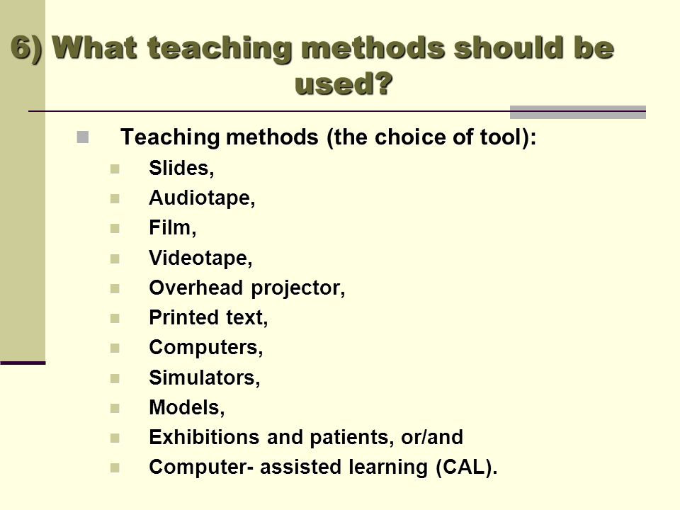 6) What teaching methods should be used