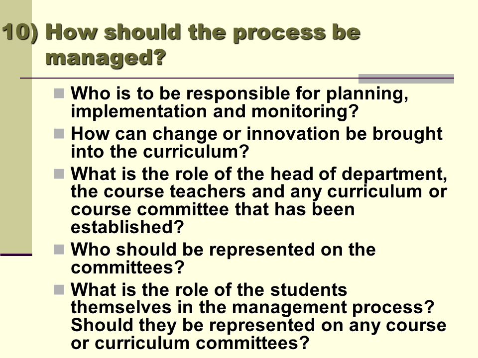 10) How should the process be managed