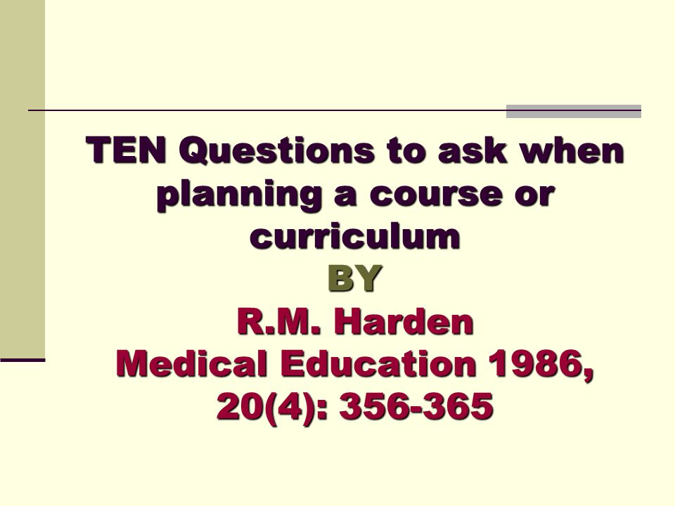 TEN Questions to ask when planning a course or curriculum BY R. M