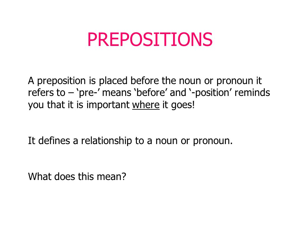prepositions a preposition is placed before the noun or pronoun it