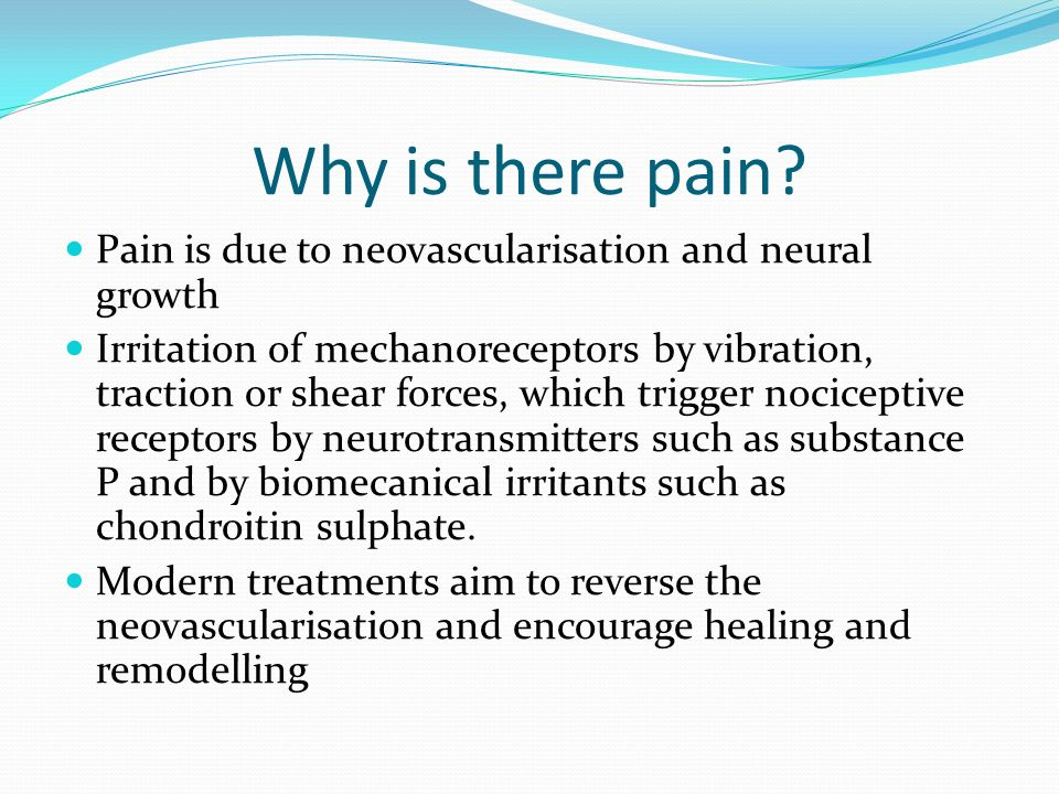 Why is there pain Pain is due to neovascularisation and neural growth