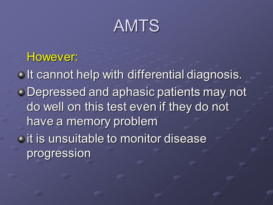 AMTS However: It cannot help with differential diagnosis.