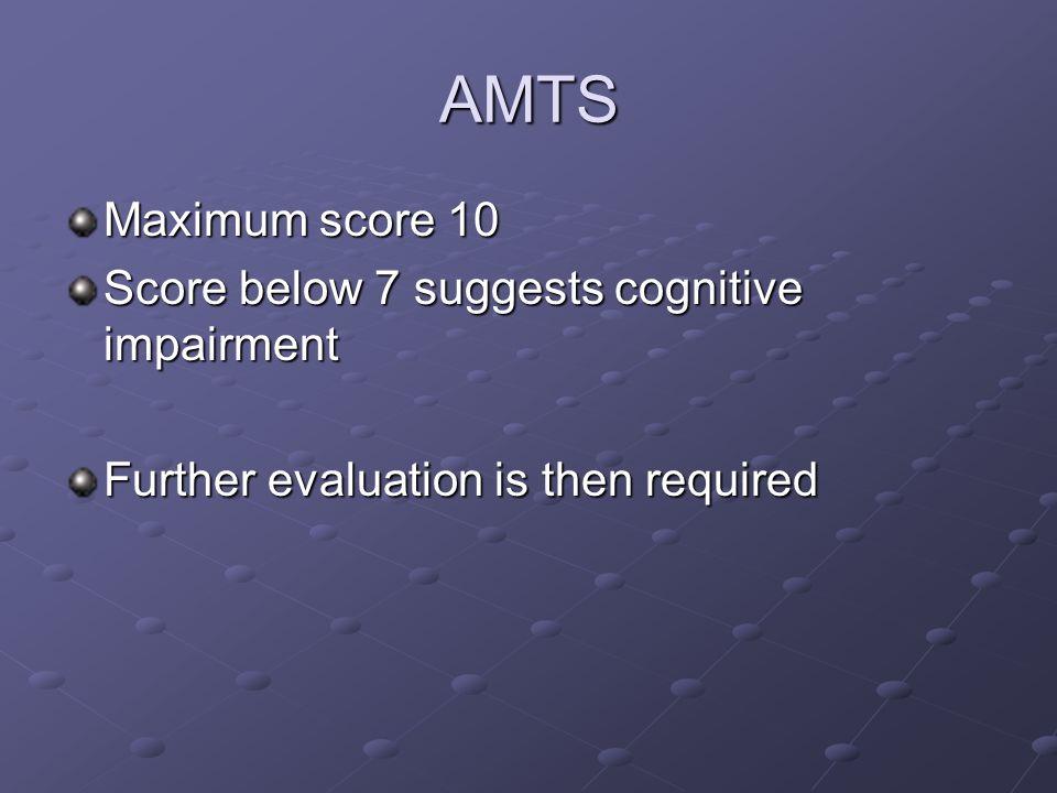 AMTS Maximum score 10 Score below 7 suggests cognitive impairment